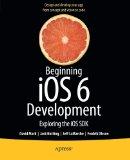 Beginning iOS 6 Development: Exploring the iOS SDK [Paperback]