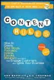 Content Rules: How to Create Killer Blogs, Podcasts, Videos, Ebooks, Webinars (and More) That Engage Customers and Ignite Your Business (New Rules Social Media Series) [Paperback]