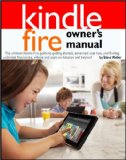 Kindle Fire Owner's Manual: The ultimate Kindle Fire guide to getting started, advanced user tips, and finding unlimited free books, videos and apps on Amazon and beyond [Kindle Edition]