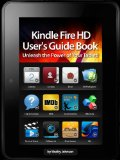 Kindle Fire HD User'™s Guide Book: Unleash the Power of Your Tablet! [Kindle Edition]